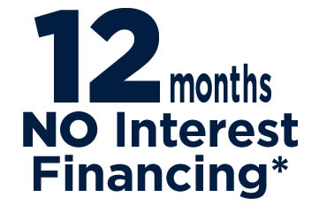 12 Months NO Interest Financing available*